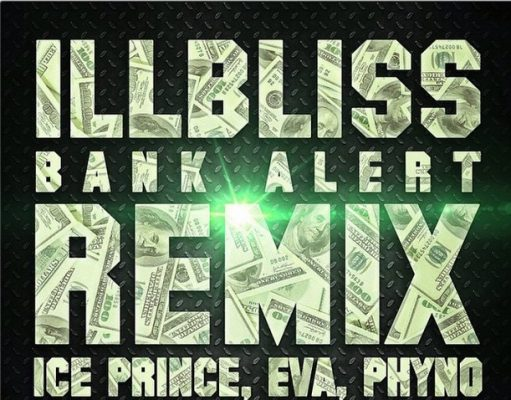 Illbliss, Bank Alert, Ice Prince, Eva Alordiah, Phyno