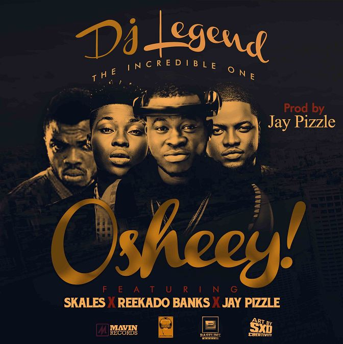 DJ-Legend-Oshey-ft.-Reekado-Banks-Skales-Jay-Pizzle-ART