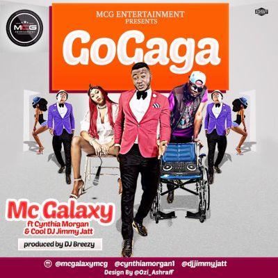 mc galaxy gogaga mp3, Music: MC Galaxy – 'GoGaga' ft. Cynthia Morgan & DJ Jimmy Jatt (Prod. By DJ Breezy)