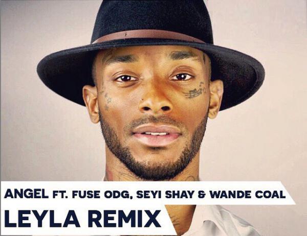 leyla remix, angel leyla remix, Music: Angel - Leyla (Remix) Ft. Fuse ODG, Wande Coal, Seyi Shay