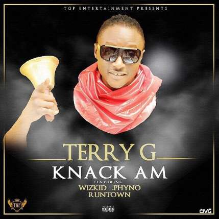 terry g knack am ft wizkid, terry g knack am, terry g ft. wizkid knack am, terrgy g ft. phyno, download terry g knack am