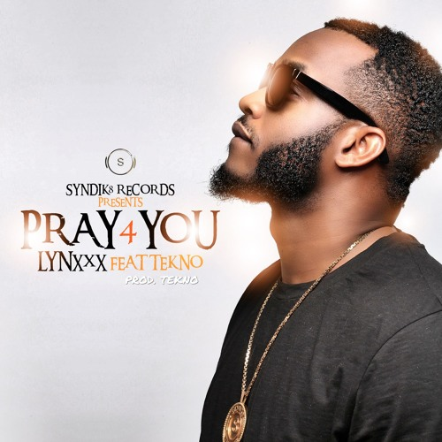lynxxx ft tekno, lynxxx ft tekno pray for you