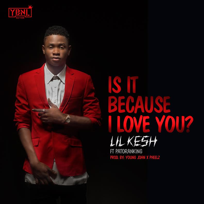 Lil Kesh ft Patoranking, Lil ft patoranking is it because i love you, is it because i love you lilkesh and patoranking, download is it because i love you, download lil kesh ft patoranking