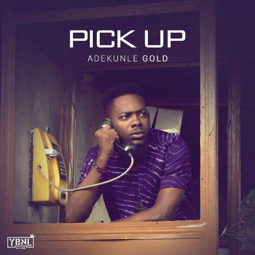 Adekunle Gold Pick up, Download adekunle gold pick up, adekunle gold pick up mp3, adekunle gold pick up download