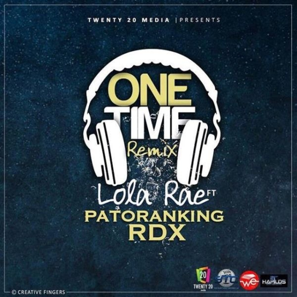 Music: Lola Rae — One Time Remix Ft. Patoranking, RDX