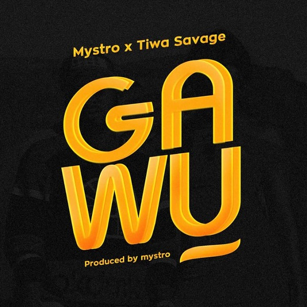 Mystro ft Tiwa Savage Gawu