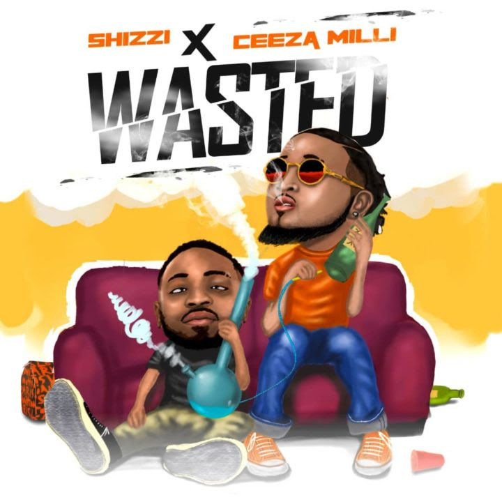 Shizzi ft Ceeza Milli Wasted