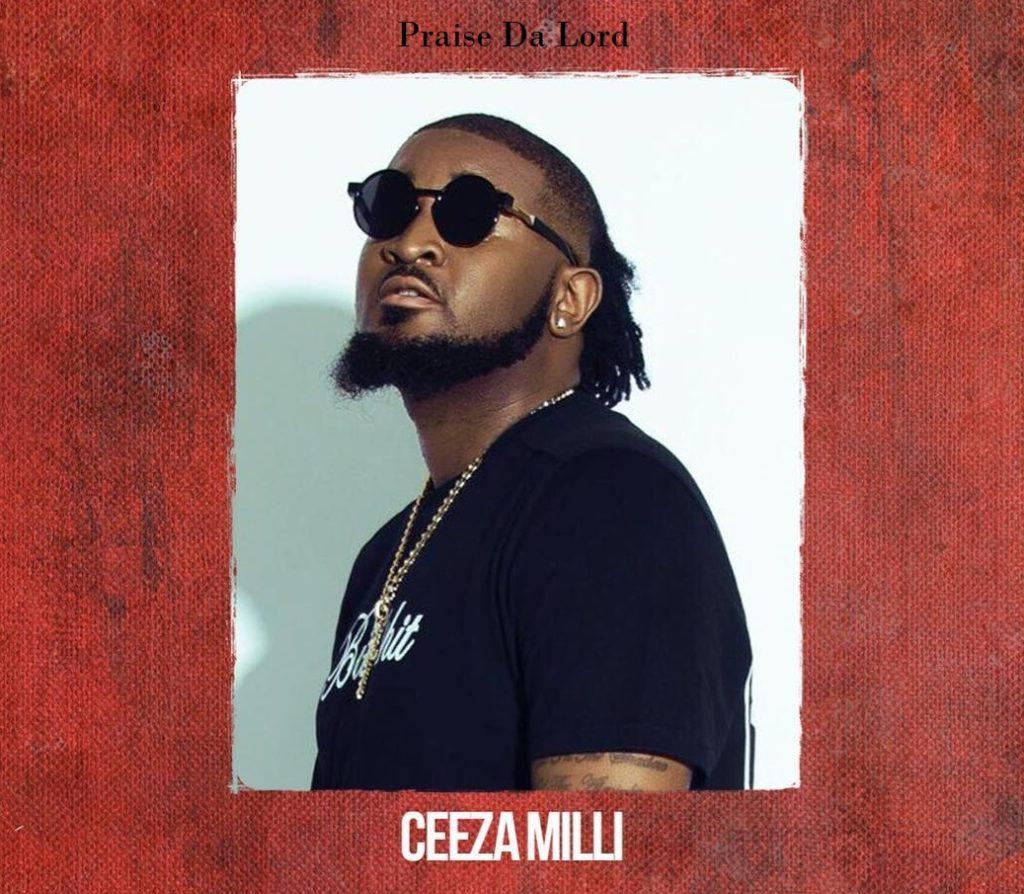 Ceeza Milli Praise Da Lord