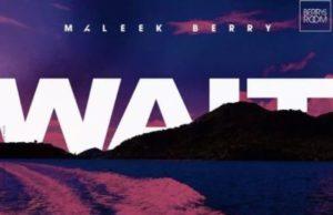 Maleek Berry Wait Lyrics